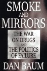 Smoke and Mirrors: The War on Drugs and the Politics of Failure (0316084123) by Dan Baum
