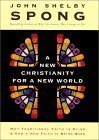 A New Christianity for a New World: Why Traditional Faith Is Dying and How a New Faith Is Being Born (0060670843) by John Shelby Spong