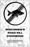 Wisconsin's Roadkill Cookbook (Roadkill Cookbooks)