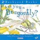 Are You a Dragonfly? (Backyard Books) (0753458055) by Allen, Judy