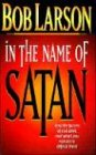 In The Name Of Satan: How The Forces Of Evil Work And What You Can Do To Defeat Them (0785278818) by Larson, Bob