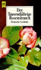 Der Tausendjährige Rosenstrauch. Deutsche Gedichte.