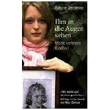 Ihm in die Augen sehen - Meine verlorene Kindheitvon &#34;Sabine Dardenne&#34;