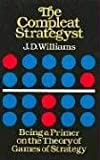 The Compleat Strategyst: Being a Primer on the Theory of Games of Strategy (0486251012) by J. D. Williams