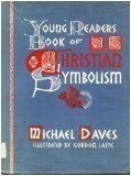 Young Readers Book of Christian Symbolism (0687468248) by Michael Daves