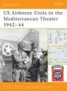 US Airborne Units in the Mediterranean Theater 1942 - 44 (Battle Orders), Gordon Rottman