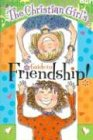 Kathy Widenhouse The Christian Girl's Guide to Friendship! [With Best Friends Clip Key Chain]