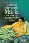 Schreckliche Maria - Das Leben der Suzanne Valadon. - Elke Vesper