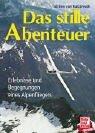 Das stille Abenteuer: Erlebnisse und...