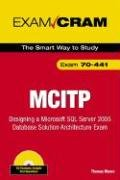 MCITP 70-441 Exam Cram: Designing a Microsoft SQL Server 2005 Database Solution Architecture Exam