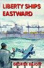 Liberty Ships Eastward (0931675022) by Elliott, George