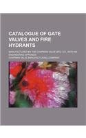 Catalogue of gate valves and fire hydrants; manufactured by the Chapman Valve Mfg. Co., with an engineering appendix