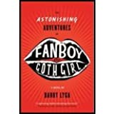 The Astonishing Adventures of Fanboy and Goth Girl by Lyga, Barry. (Houghton Mifflin Books for Children,2006) [Hardcover]