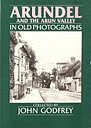 Arundel and the Arun Valley in Old Photographs (Britain in Old Photographs)