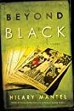 Beyond Black: A Novel (John MacRae Books) (0805073566) by Mantel, Hilary