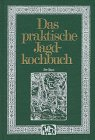 img - for Das praktische Jagd-Kochbuch (German Edition) book / textbook / text book