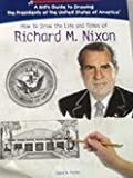How to Draw the Life and Times of Richard M. Nixon (Kid's Guide to Drawing the Presidents of the United States of America) (1404230130) by Parker, Lewis K.