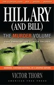 Hillary (And Bill) The Murder Volume: Part Three of the Clinton Trilogy, Victor Thorn