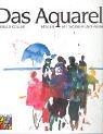 Das Aquarell: Malen mit Wasser und Fa...