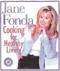 Jane Fonda: Cooking for Healthy Living - 120 Low-Fat Recipes Jane Fonda