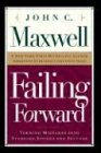Failing Forward: Turning Mistakes into Stepping Stones for Success (0785274308) by John C. Maxwell