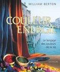 echange, troc William Berton - Couleur énergie : Le Langage des couleurs de la vie