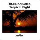 echange, troc Blue Knights - Tropical Night
