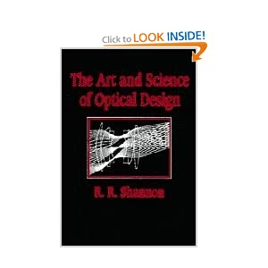 The art and science of optical design Robert R. Shannon