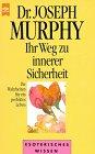 Ihr Weg zu innerer Sicherheit. Die Wahrheiten für ein perfektes Leben. - Joseph Murphy