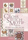 The Cross Stitch Motif Bible: 1000 Motifs in Easy-to-Follow Color Charts (0896891461) by Eaton, Jan