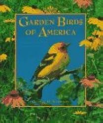 Garden Birds of America: A Gallery of Garden Birds & How to Attract Them