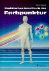 Praktisches Handbuch der Farbpunktur,...