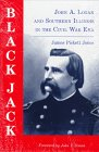 img - for Black Jack: John A. Logan and Southern Illinois in the Civil War Era (Shawnee Classics) book / textbook / text book