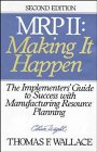 MRP II: Making It Happen: The Implementers Guide to Success with Manufacturing Resource Planning (Oliver Wight library)