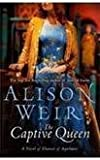 The Captive Queen  By Weir, Alison ( AUTHOR) Apr-01-2010 Alison Weir