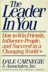 The Leader in You: How to Win Friends, Influence People and Succeed in a Changing World Dale Carnegie