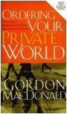 Ordering Your Private World - Man in the Mirror Edition - includes Study Guide (0785201343) by Gordon MacDonald