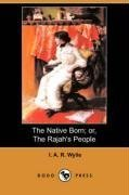 The Native Born; Or, the Rajah