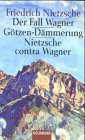 Der Fall Wagner / Götzen- Dämmerung / Nietzsche contra Wagner