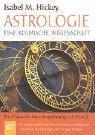 Isabel M. Hickey Astrologie - eine kosmische Wissenschaft.: Die Praxis der Horoskopdeutung von A bis Z