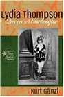Lydia Thompson: Queen of Burlesque (Forgotten Stars of the Musical Theatre)