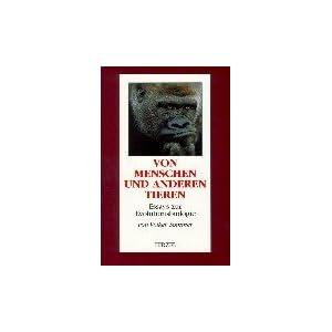 Von Menschen und anderen Tieren: Essays zur Evolutionsbiologie