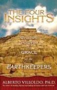 The Four Insights: Wisdom, Power, and Grace of the Earthkeepers, Alberto Villoldo