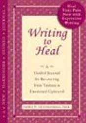 Writing to Heal: A Guided Journal for Recovering from Trauma & Emotional Upheaval: A Guided Journal for Recovering from Trauma and Emotional Upheaval