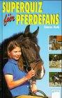 img - for Superquiz f r Pferdefans. ( Ab 10 J.). book / textbook / text book