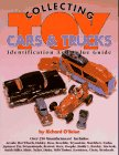 Collecting Toy Cars & Trucks (A Collectors Identification & Value Guide, No 1)