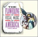 The Flowering of Vocal Music in America, 1767-1823 by Benjamin Carr, Jeremiah Dencke, Anthony Philip Heinrich, Johann Andreas Herbst and George K. Jackson