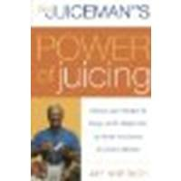 The Juiceman'S Power Of Juicing: Delicious Juice Recipes For Energy, Health, Weight Loss, And Relief From Scores Of Common Ailments By Kordich, Jay [William Morrow Cookbooks, 2007] (Paperback) [Paperback]