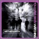 echange, troc Mother Earth - You Have Been Watching