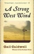 A Strong West Wind: A Memoir, Gail Caldwell